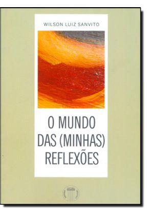 Mundo Das (Minhas) Reflexões - Sanvito,Wilson Luiz | Hoshan.org