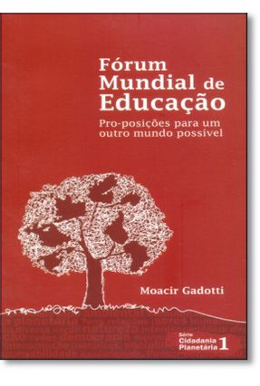 Fórum Mundial de Educação - Pro-posições para um Outro Mundo Possível - Gadotti,Moacir pdf epub