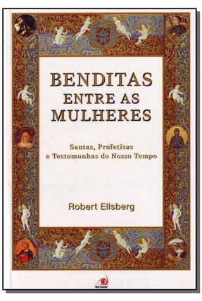 Benditas Entre as Mulheres - Santas, Profetisas e Testemunhas do Nosso Tempo - Ellsberg,Robert | Hoshan.org