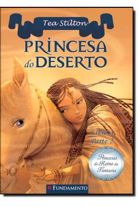 Princesas do Reino da Fantasia - Princesa do Deserto - Livro 3 - Parte 2 - Stilton,Tea | Hoshan.org