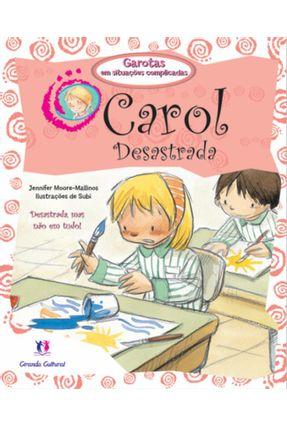 Carol Desastrada - Col. Garotas Em Situações Complicadas - Moore,Jennifer M.   Tagrny.org