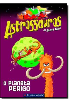 O Planeta do Perigo - Col. Astrossauros - Cole,Steve pdf epub
