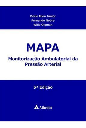 Mapa - Monitorização Ambulatorial da Pressão Arterial 4ª Ed. 2008 - Mion Jr.,Decio Nobre,Fernando Pereira,Paulo Henrique | Hoshan.org