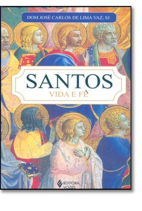 Santos - Vida e Fé - Vaz,Dom José Carlos de Lima | Tagrny.org