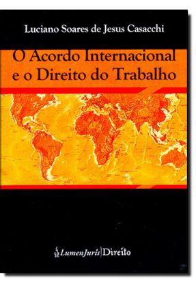 O Acordo Internacional e o Direito do Trabalho* - Casacchi ,Luciano Soares De Jesus | Tagrny.org