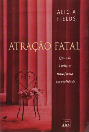 Atração Fatal - Quando o Mito Se Transforma em Realidade