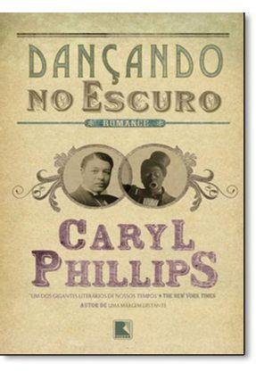 Dançando no Escuro - Phillips,Caryl | Hoshan.org