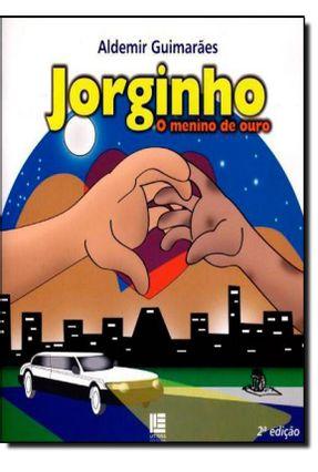 Jorginho - o Menino de Ouro - 2ª Ed. 2014 - Guimarães,Aldemir   Hoshan.org