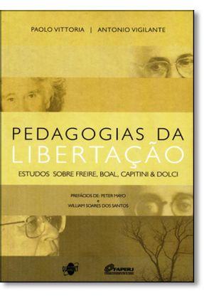 Pedagogias da Libertação - Estudos Sobre Freire, Boal, Capitini & Dolci - Vittoria,Paolo | Tagrny.org