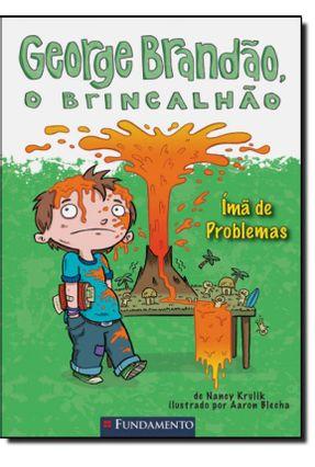 George Brandão, o Brincalhão - Ímã de Problemas - Krulik,Nancy | Tagrny.org