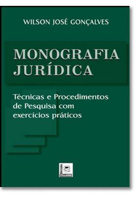 Monografia Jurídica - Técnicas e Procedimentos de Pesquisa com Exercícios Práticos - Gonçalves,Wilson José pdf epub