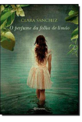 O Perfume da Folha de Limão - Sanchez,Clara Sanchez,Clara | Nisrs.org