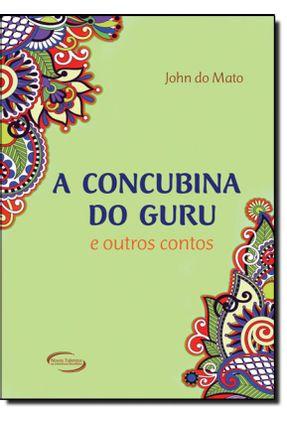 A Concubina do Guru e Outros Contos - Mato,John do pdf epub