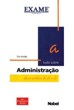 Tudo Sobre Administração - Guia Prático de A A Z - Hindle,Tim   Nisrs.org