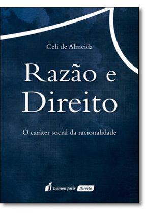 Razão e Direito - o Caráter Social da Racionalidade - Almeida,Celi De pdf epub