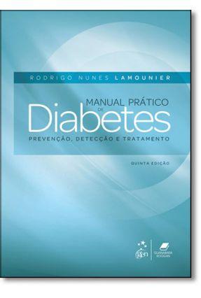 Manual Prático de Diabetes - Prevenção, Detecção e Tratamento - 5ª Ed. 2016 - Nunes Lamounier,Rodrigo | Tagrny.org