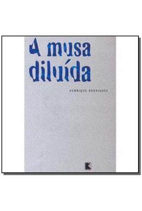 A Musa Diluída - Rodrigues,Henrique | Nisrs.org