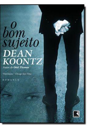 O Bom Sujeito - Koontz,Dean | Tagrny.org