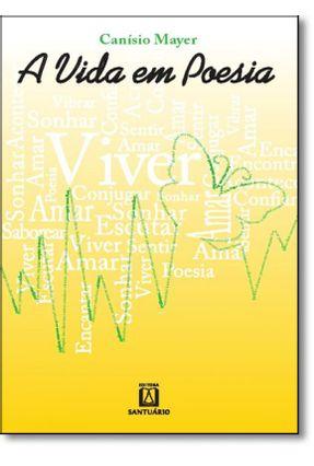 A Vida Em Poesia - Mayer,Canísio | Nisrs.org