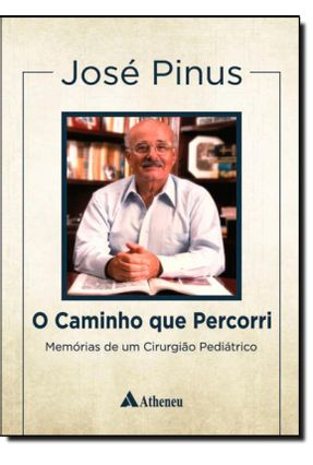 O Caminho Que Percorri - Memórias de Um Cirurgião Pediátrico - Pinus,José pdf epub