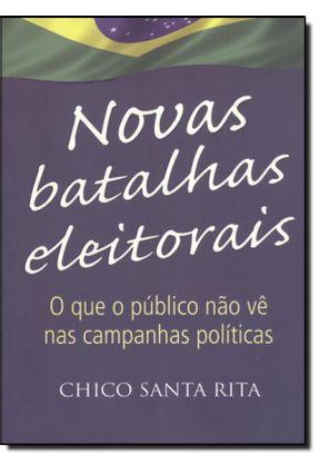 Novas Batalhas Eleitorais - O Que O Público Não Vê Nas Campanhas Políticas - Rita,Chico Santa | Hoshan.org