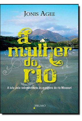 A Mulher do Rio -  A Luta Pela Sobrevivência Às Margens do Rio Missouri - Agee,Jonis   Hoshan.org