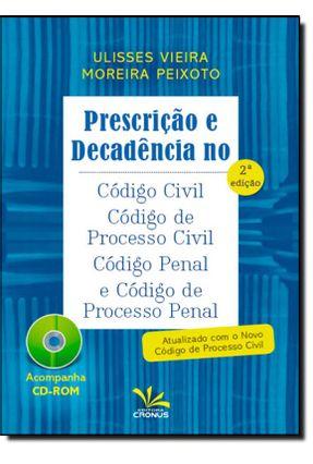 Prescrição e Decadência No Código Civil, Processo Civil, Penal e Processo Penal - 2ª Ed. 2015 - Peixoto,Ulisses Vieira Moreira   Tagrny.org