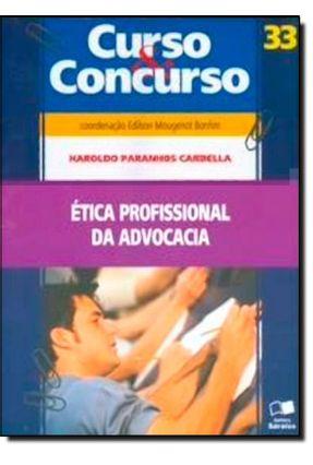 Ética Profissional da Advocacia - Curso & Concurso - Vol. 33 - 2ª Ed. 2009 - Cardella,Haroldo | Nisrs.org