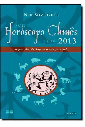 Seu Horóscopo Chinês Para 2013 - o Que o Ano da Serpente Reserva Para Você - Somerville,Neil   Hoshan.org