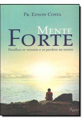 Mente Forte - Batalhas Se Vencem e Se Perdem na Mente - Costa,Edson | Tagrny.org
