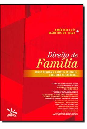 Direito de Família - Uniões Conjugais, Estáveis, Instáveis e Costumes Alternativos - Américo Luís Martins Da Silva   Hoshan.org