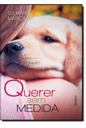 Querer Sem Medida - Marcilio,Gilmar | Tagrny.org