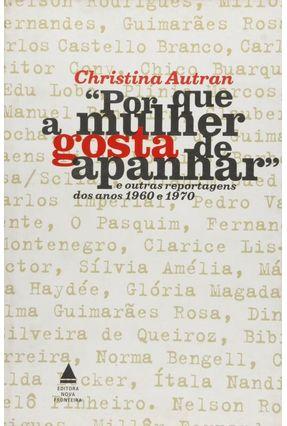 Por que a Mulher Gosta de Apanhar - E Outras Reportagens dos Anos 1960 e 1970 - Autran,Christina pdf epub