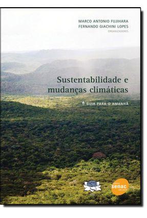 Sustentabilidade e Mudanças Climáticas - Guia para Amanhã - Lopez,Fernando Giachini Fujihara,Marco Antonio   Hoshan.org