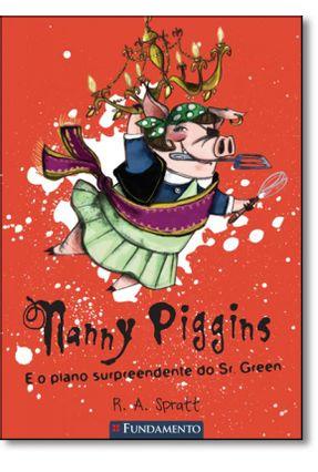 Nanny Piggins e o Plano Surpreendente do Sr. Green - Spratt,R. A. | Tagrny.org
