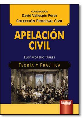 Apelación Civil - Teoría Y Práctica - Col. Procesal Civil - Tarrés,Eloy Moreno | Hoshan.org