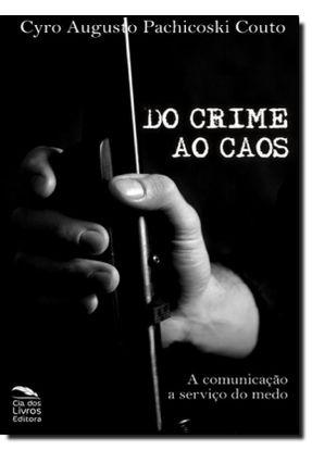 Do Crime Ao Caos - a Comunicação a Serviço do Medo - Pachicoski Couto,Cyro Augusto   Tagrny.org