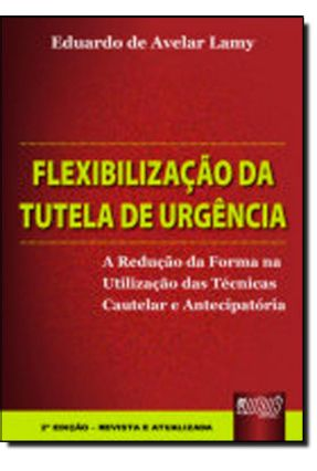 Flexibilização da Tutela De Urgência - 2ª Ed. 2007 - Lamy,Eduardo de Avelar pdf epub