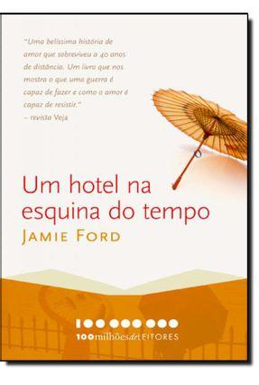 100 Milhões De Leitores - Um Hotel Na Esquina Do Tempo - Jamie Ford | Hoshan.org