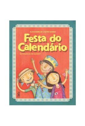 Festa do Calendário - 1ª Ed. 2011 - Gomes,Alexandre de Castro | Tagrny.org