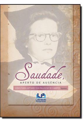 Saudade, Aperto de Ausência - Campos,Sebastiana Apparecida Pagliuso De | Hoshan.org