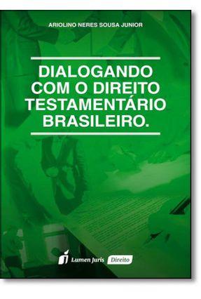 Dialogando Com o Direito Testamentário Brasileiro - Sousa Junior,Ariolino Neves | Tagrny.org