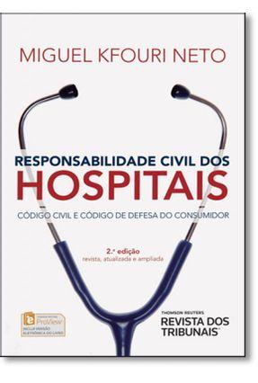 Responsabilidade Civil Dos Hospitais - Código Civil e Código de Defesa do Consumidor - 2ª Ed. 2015