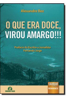 O Que Era Doce, Virou Amargo!!! - Bez,Alexandre | Hoshan.org