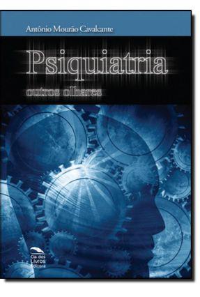 Psiquiatria Outros Olhares - Cavalcante,Antonio Mourao | Tagrny.org