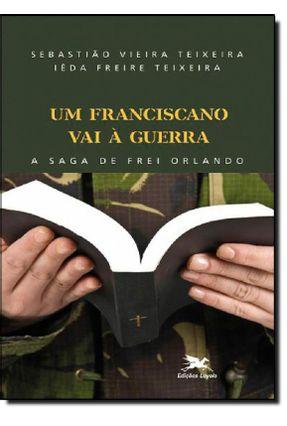Um Franciscano Vai À Guerra - A Saga de Frei Orlando - Viera Texeira,Sebastião Freire Teixeira,Iêda pdf epub
