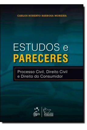 Estudos e Pareceres - Processo Civil, Direito Civil e Direito do Consumidor - Moreira,Carlos Roberto Barbosa | Tagrny.org