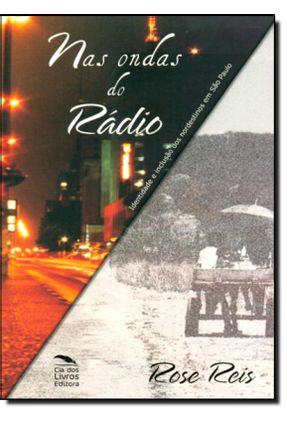 Nas Ondas Do Rádio - Identidade E Inclusão Dos Nordestinos Em São Paulo - Reis,Rose | Hoshan.org