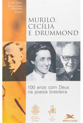 Murilo,  Cecília e Drummond - 100 Anos Com Deus - Bingemer,Maria Clara Lucchetti | Nisrs.org