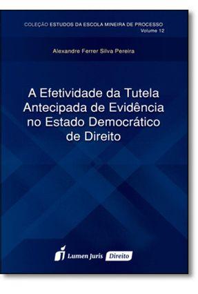 A Efetividade da Tutela Antecipada de Evidência No Estado Democrático de Direito - Pereira,Alexandre Ferrer Silva | Tagrny.org
